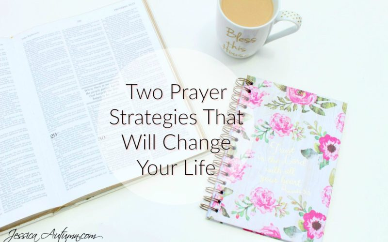 Two Prayer Strategies That Will Change Your Life