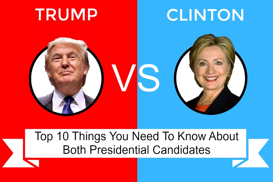 Top 10 Things You Need To Know About Both Presidential Candidates. Some people know who they are voting for, some are on the fence, and some have decided to sit out for the upcoming presidential election. Whatever the case, the fact remains that in less than two weeks either Donald Trump or Hillary Clinton will be our next president and we the people will be the ones that have to live with the outcome. So let's go over the big issues and a bit about what America would look like under the presidency of each candidate, shall we?